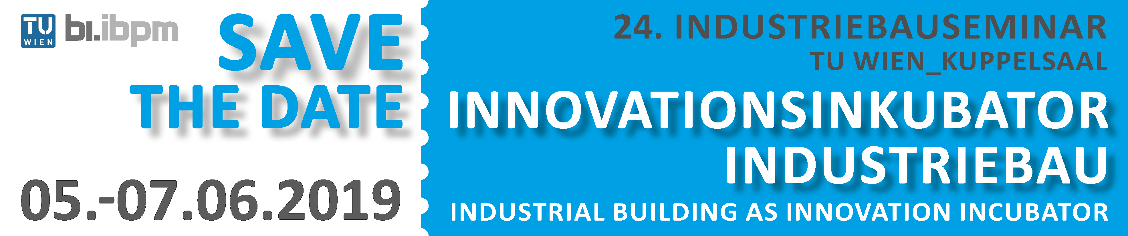 Save the Date: 05.-07.06.2019, Innovationsmotor Industriebau. 24. Industriebauseminar, TU Wien, Kuppelsaal
