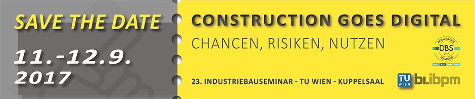 Save the Date: 11.-12.09.2017, CONSTRUCTION GOES DIGITAL: Chancen, Risiken, Nutzen. 23. Industriebauseminar, TU Wien, Kuppelsaal